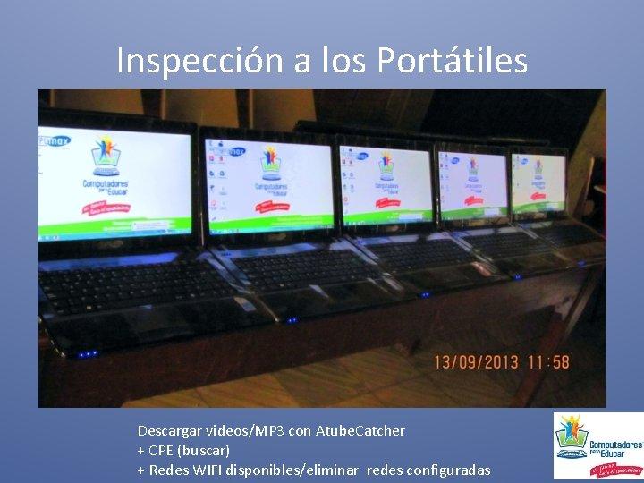 Inspección a los Portátiles Descargar videos/MP 3 con Atube. Catcher + CPE (buscar) +