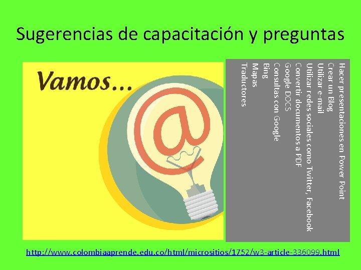 Sugerencias de capacitación y preguntas Hacer presentaciones en Power Point Crear un Blog Utilizar