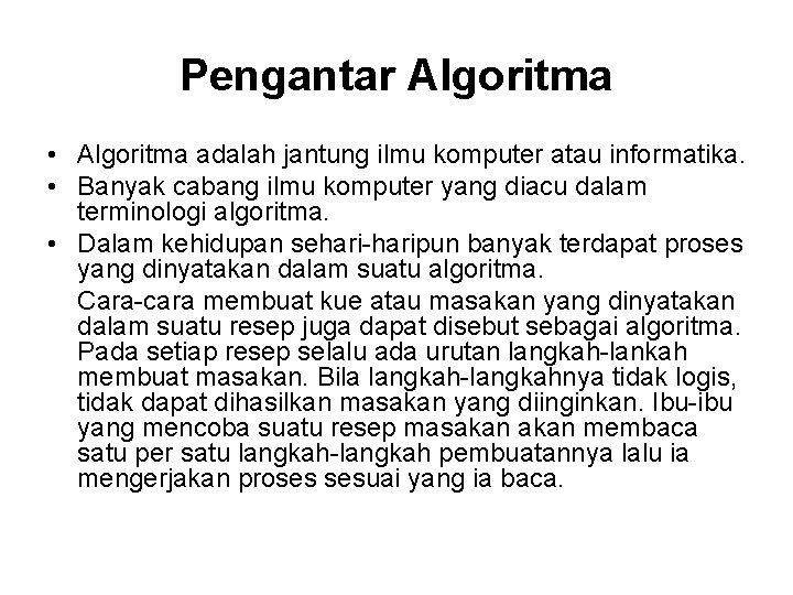 Pengantar Algoritma • Algoritma adalah jantung ilmu komputer atau informatika. • Banyak cabang ilmu