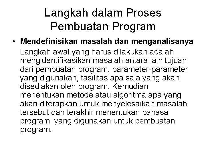 Langkah dalam Proses Pembuatan Program • Mendefinisikan masalah dan menganalisanya Langkah awal yang harus