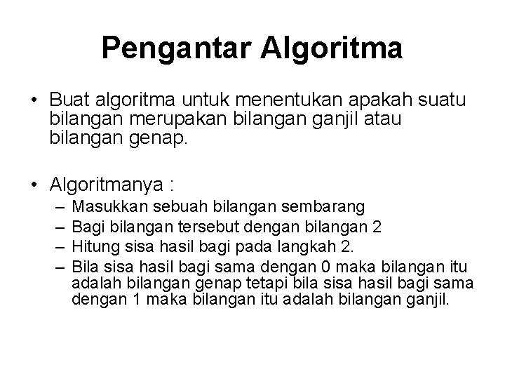 Pengantar Algoritma • Buat algoritma untuk menentukan apakah suatu bilangan merupakan bilangan ganjil atau