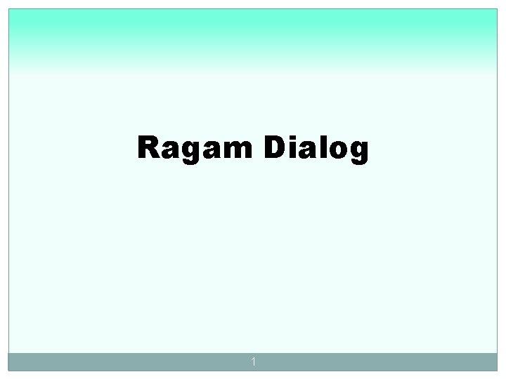 Ragam Dialog 1