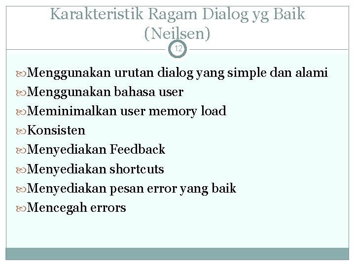 Karakteristik Ragam Dialog yg Baik (Neilsen) 12 Menggunakan urutan dialog yang simple dan alami