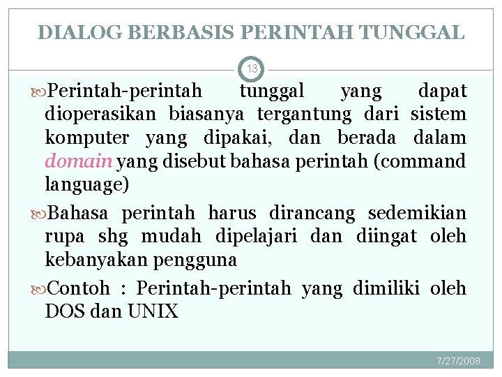 DIALOG BERBASIS PERINTAH TUNGGAL 13 Perintah-perintah tunggal yang dapat dioperasikan biasanya tergantung dari sistem