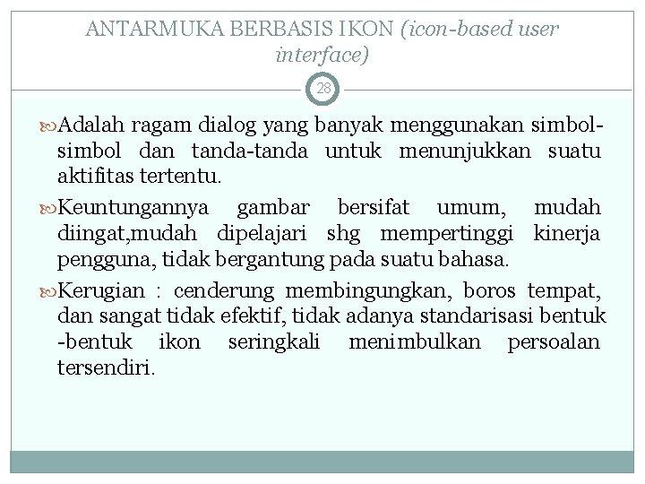 ANTARMUKA BERBASIS IKON (icon-based user interface) 28 Adalah ragam dialog yang banyak menggunakan simbol-