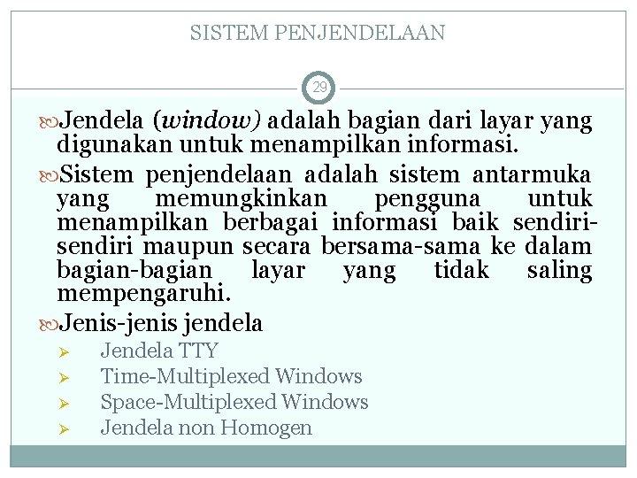 SISTEM PENJENDELAAN 29 Jendela (window) adalah bagian dari layar yang digunakan untuk menampilkan informasi.