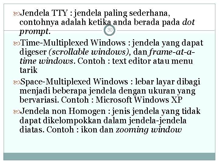 Jendela TTY : jendela paling sederhana, contohnya adalah ketika anda berada pada dot
