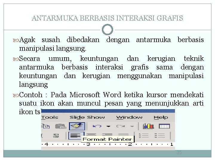 ANTARMUKA BERBASIS INTERAKSI GRAFIS Agak susah dibedakan dengan antarmuka berbasis manipulasi langsung. Secara umum,