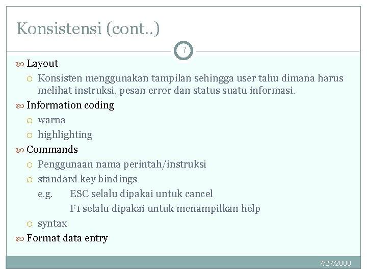 Konsistensi (cont. . ) 7 Layout Konsisten menggunakan tampilan sehingga user tahu dimana harus