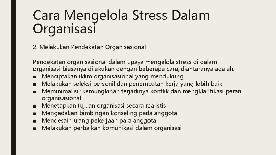 Cara Mengelola Stress Dalam Organisasi 2. Melakukan Pendekatan Organisasional Pendekatan organisasional dalam upaya mengelola