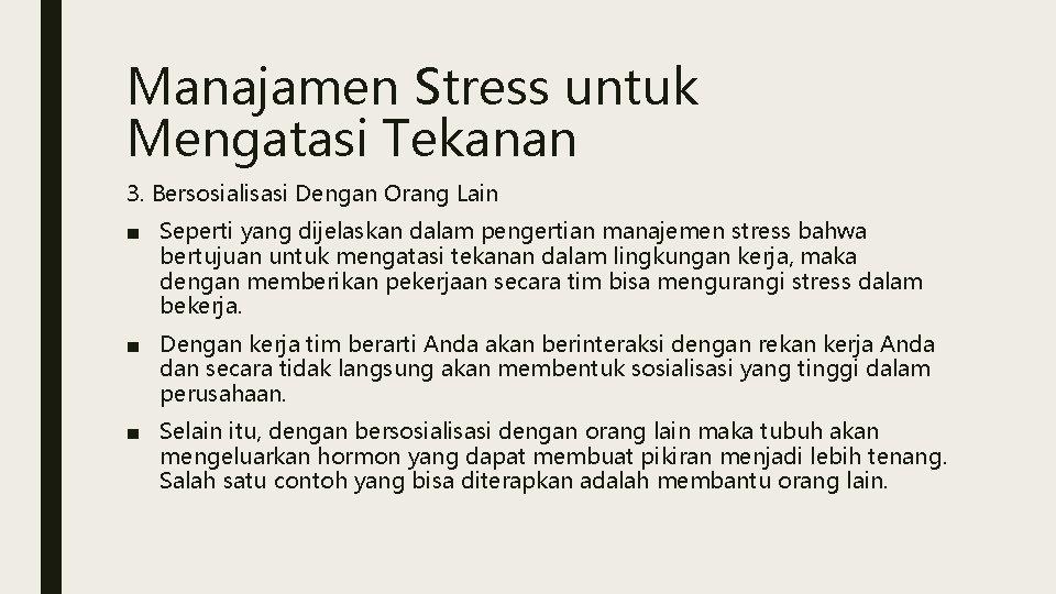 Manajamen Stress untuk Mengatasi Tekanan 3. Bersosialisasi Dengan Orang Lain ■ Seperti yang dijelaskan