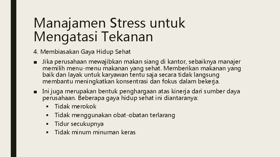 Manajamen Stress untuk Mengatasi Tekanan 4. Membiasakan Gaya Hidup Sehat ■ Jika perusahaan mewajibkan