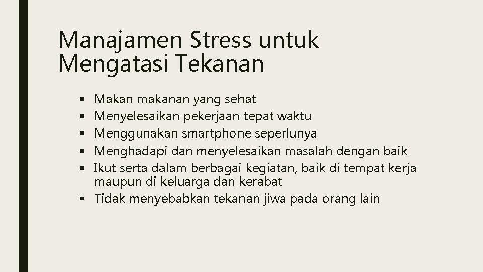 Manajamen Stress untuk Mengatasi Tekanan Makan makanan yang sehat Menyelesaikan pekerjaan tepat waktu Menggunakan