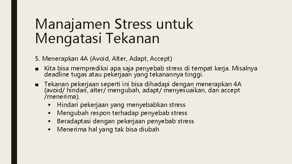 Manajamen Stress untuk Mengatasi Tekanan 5. Menerapkan 4 A (Avoid, Alter, Adapt, Accept) ■