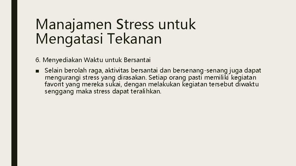 Manajamen Stress untuk Mengatasi Tekanan 6. Menyediakan Waktu untuk Bersantai ■ Selain berolah raga,