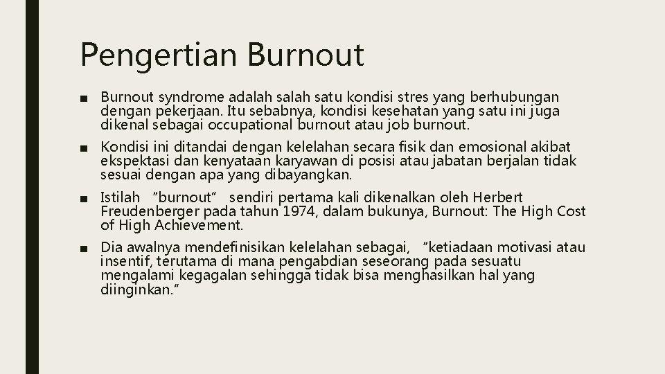 Pengertian Burnout ■ Burnout syndrome adalah satu kondisi stres yang berhubungan dengan pekerjaan. Itu