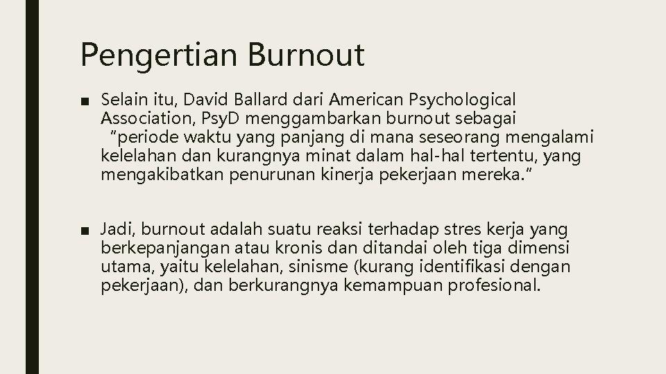 Pengertian Burnout ■ Selain itu, David Ballard dari American Psychological Association, Psy. D menggambarkan
