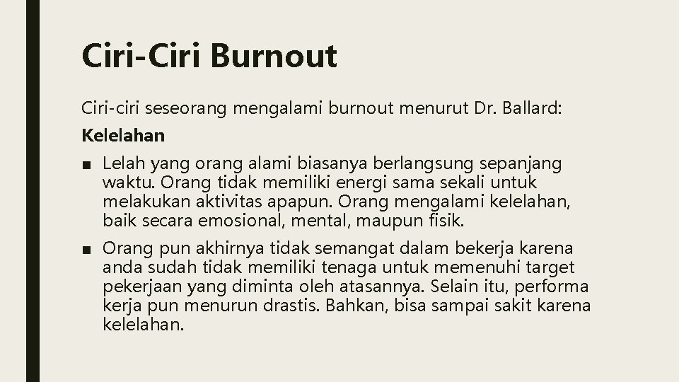 Ciri-Ciri Burnout Ciri-ciri seseorang mengalami burnout menurut Dr. Ballard: Kelelahan ■ Lelah yang orang