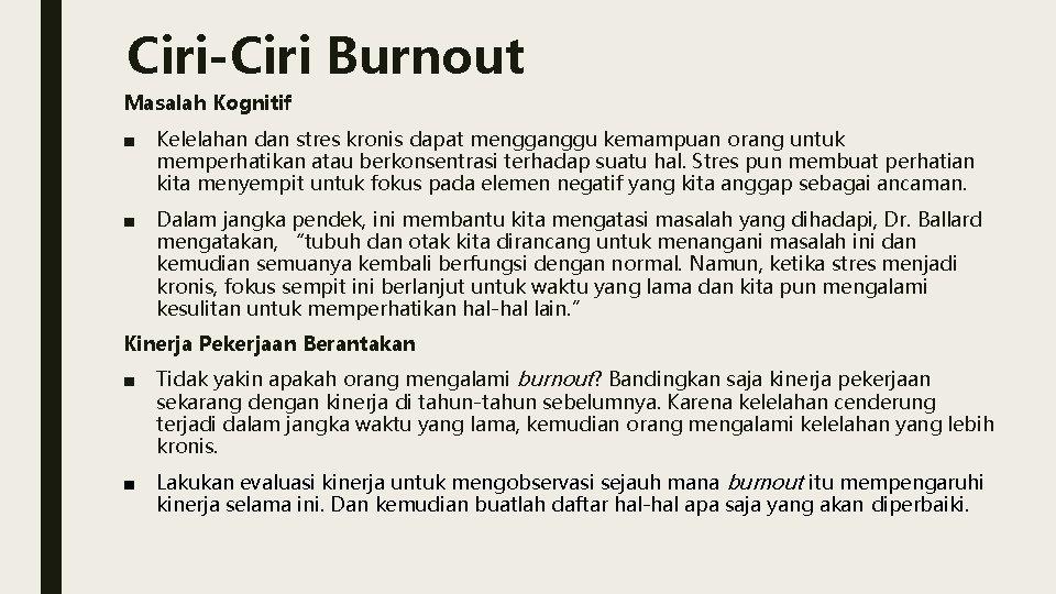 Ciri-Ciri Burnout Masalah Kognitif ■ Kelelahan dan stres kronis dapat mengganggu kemampuan orang untuk