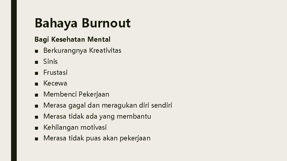 Bahaya Burnout Bagi Kesehatan Mental ■ Berkurangnya Kreativitas ■ Sinis ■ Frustasi ■ Kecewa