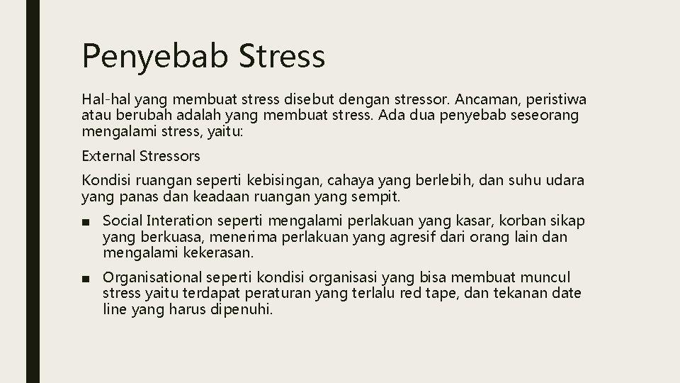 Penyebab Stress Hal-hal yang membuat stress disebut dengan stressor. Ancaman, peristiwa atau berubah adalah