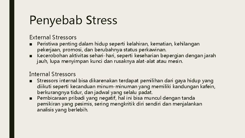 Penyebab Stress External Stressors ■ Peristiwa penting dalam hidup seperti kelahiran, kematian, kehilangan pekerjaan,