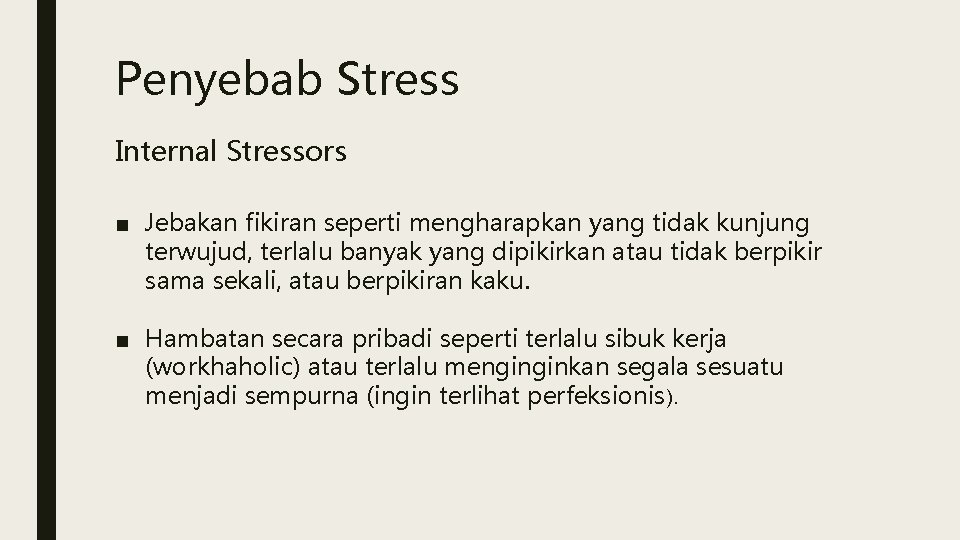 Penyebab Stress Internal Stressors ■ Jebakan fikiran seperti mengharapkan yang tidak kunjung terwujud, terlalu