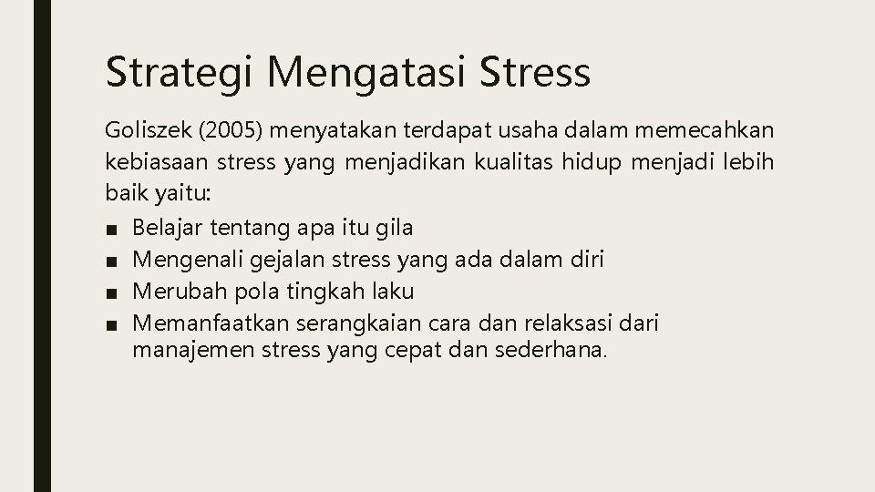 Strategi Mengatasi Stress Goliszek (2005) menyatakan terdapat usaha dalam memecahkan kebiasaan stress yang menjadikan