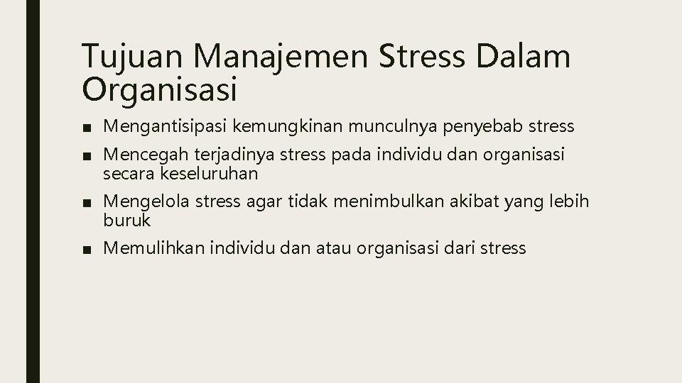Tujuan Manajemen Stress Dalam Organisasi ■ Mengantisipasi kemungkinan munculnya penyebab stress ■ Mencegah terjadinya