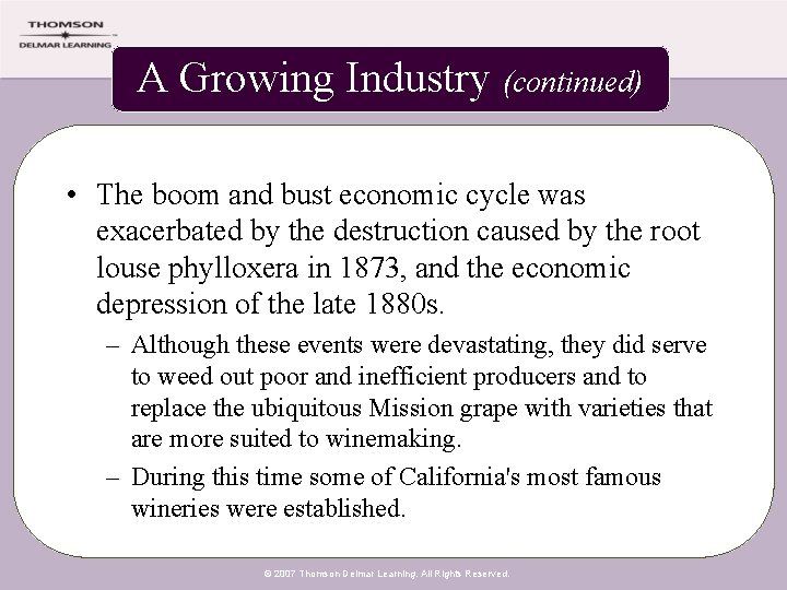 A Growing Industry (continued) • The boom and bust economic cycle was exacerbated by