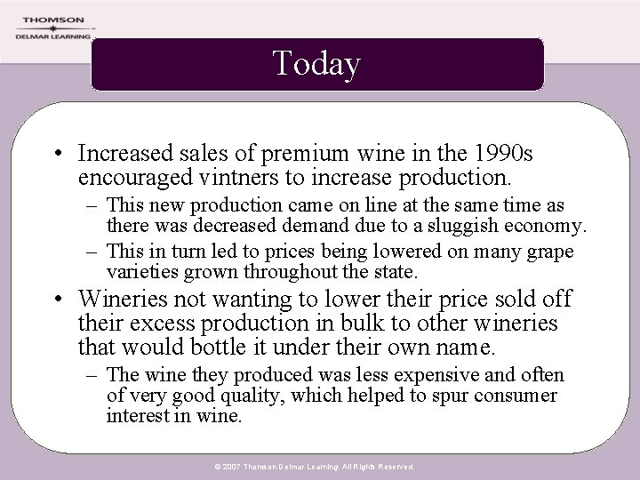 Today • Increased sales of premium wine in the 1990 s encouraged vintners to