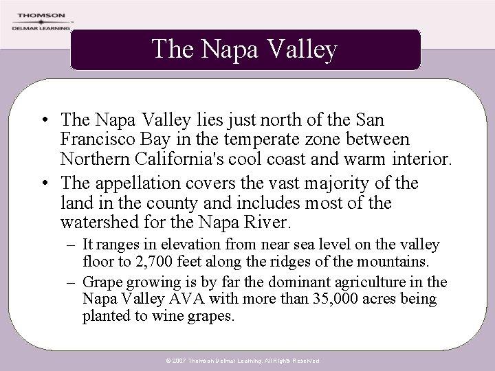 The Napa Valley • The Napa Valley lies just north of the San Francisco