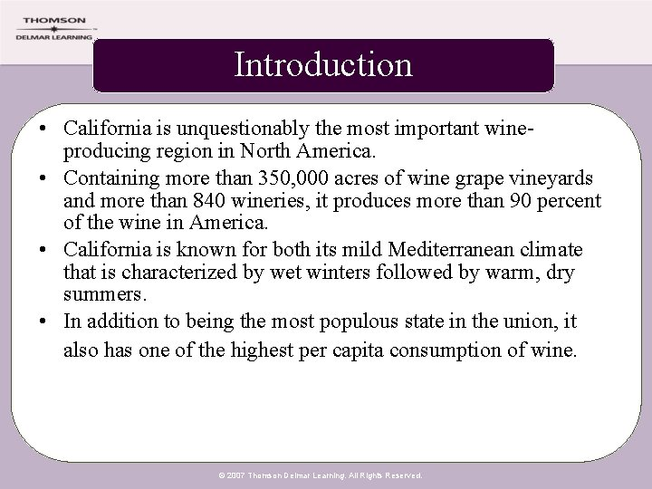 Introduction • California is unquestionably the most important wineproducing region in North America. •