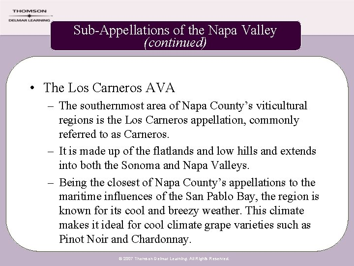 Sub-Appellations of the Napa Valley (continued) • The Los Carneros AVA – The southernmost