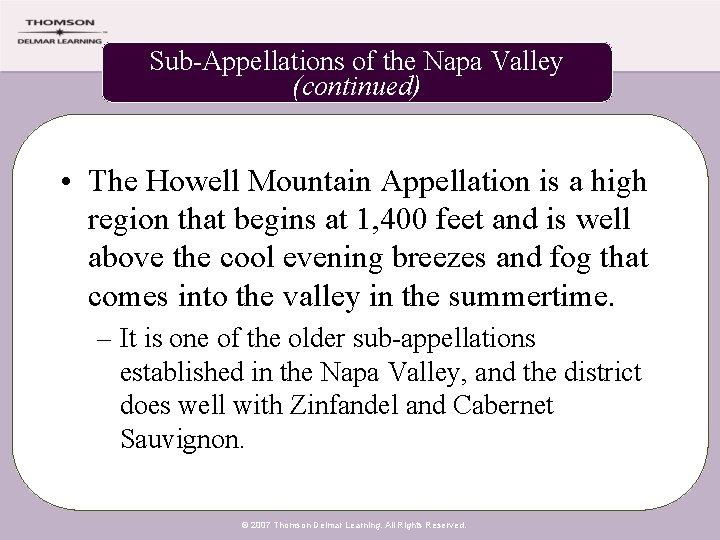 Sub-Appellations of the Napa Valley (continued) • The Howell Mountain Appellation is a high