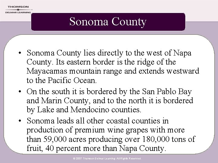 Sonoma County • Sonoma County lies directly to the west of Napa County. Its
