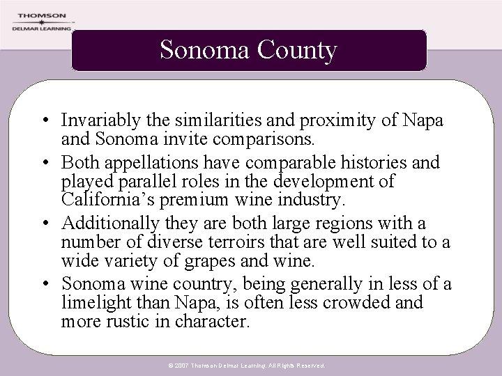 Sonoma County • Invariably the similarities and proximity of Napa and Sonoma invite comparisons.