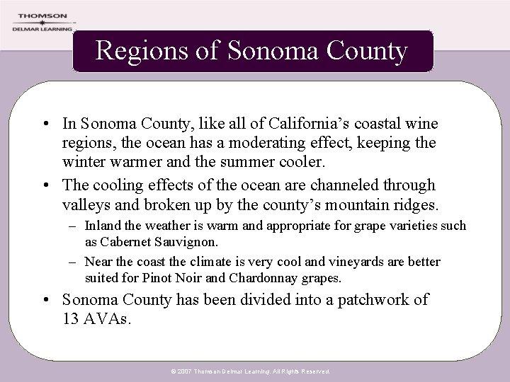 Regions of Sonoma County • In Sonoma County, like all of California's coastal wine