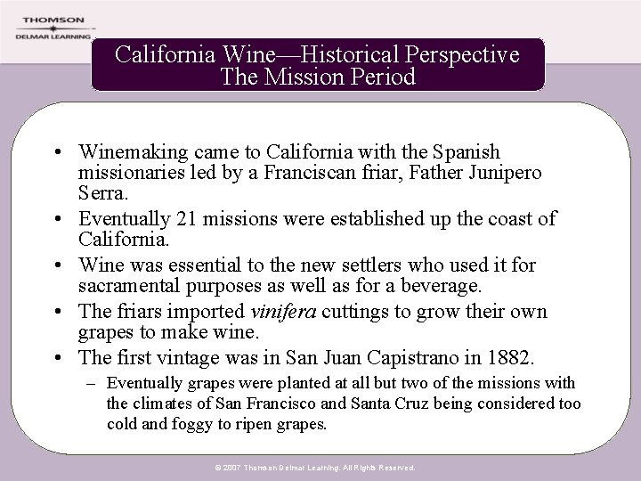 California Wine—Historical Perspective The Mission Period • Winemaking came to California with the Spanish