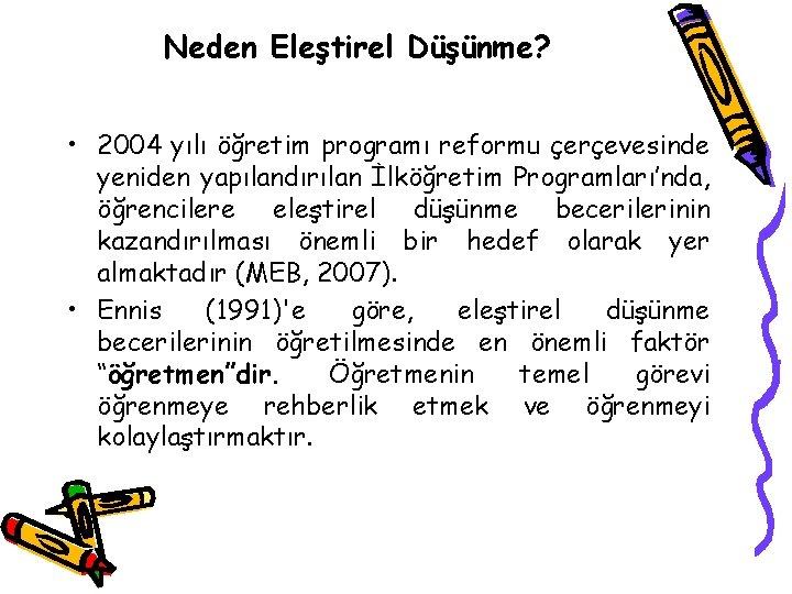 Neden Eleştirel Düşünme? • 2004 yılı öğretim programı reformu çerçevesinde yeniden yapılandırılan İlköğretim Programları'nda,