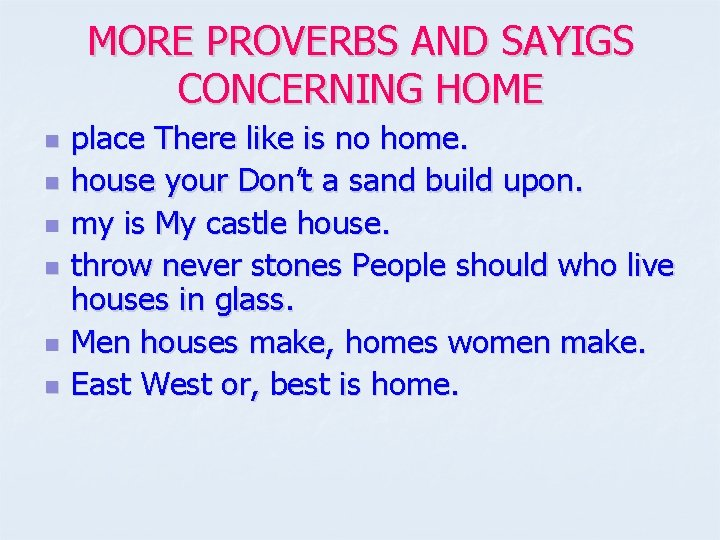 MORE PROVERBS AND SAYIGS CONCERNING HOME n n n place There like is no