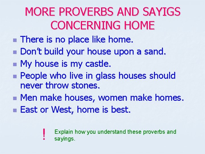 MORE PROVERBS AND SAYIGS CONCERNING HOME n n n There is no place like