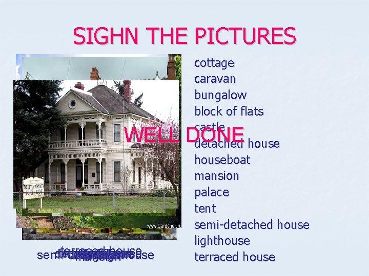 SIGHN THE PICTURES cottage caravan bungalow block of flats castle detached houseboat mansion palace