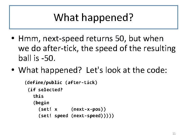 What happened? • Hmm, next-speed returns 50, but when we do after-tick, the speed