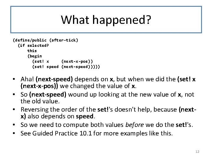 What happened? (define/public (after-tick) (if selected? this (begin (set! x (next-x-pos)) (set! speed (next-speed)))))