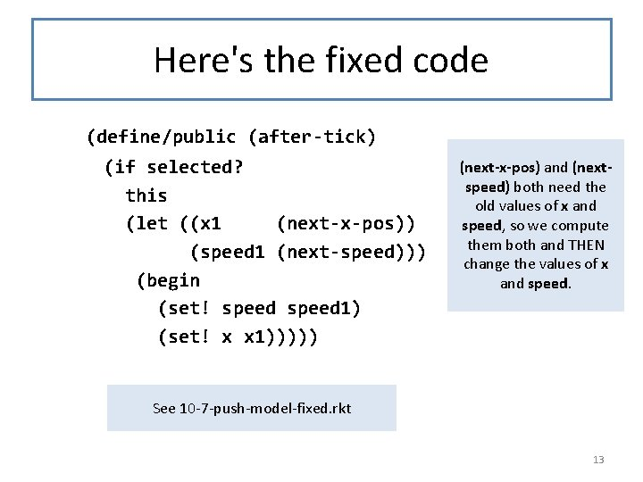 Here's the fixed code (define/public (after-tick) (if selected? this (let ((x 1 (next-x-pos)) (speed