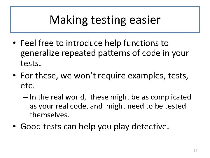 Making testing easier • Feel free to introduce help functions to generalize repeated patterns