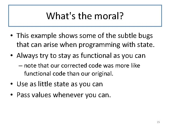 What's the moral? • This example shows some of the subtle bugs that can