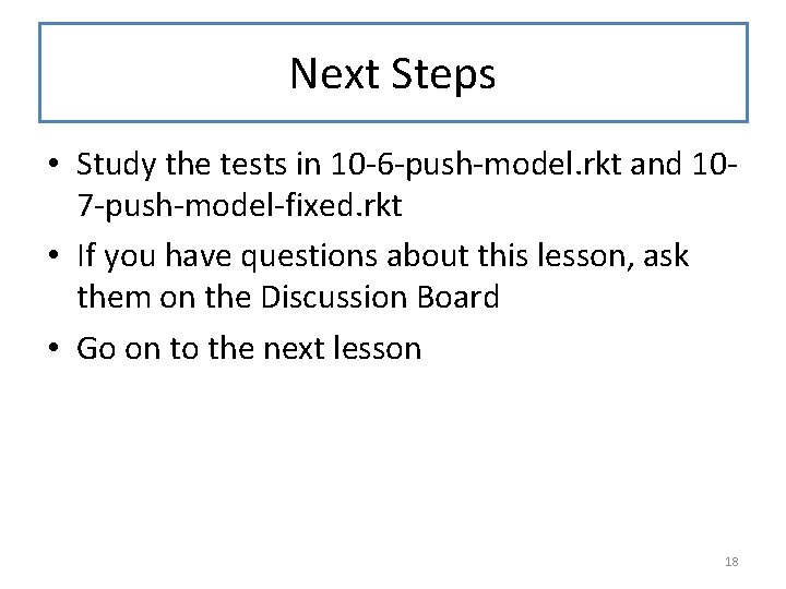 Next Steps • Study the tests in 10 -6 -push-model. rkt and 107 -push-model-fixed.