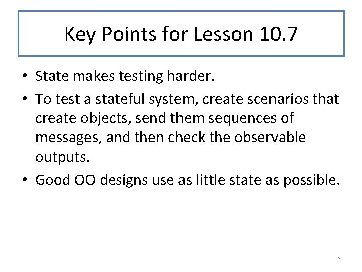 Key Points for Lesson 10. 7 • State makes testing harder. • To test